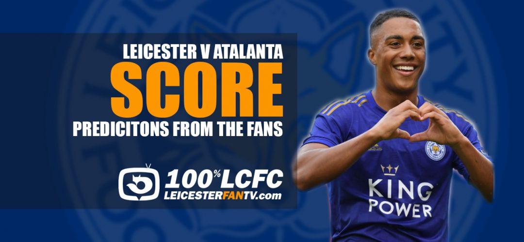 Score Predictions -Leicester v Atalanta :Leicester Fan TV